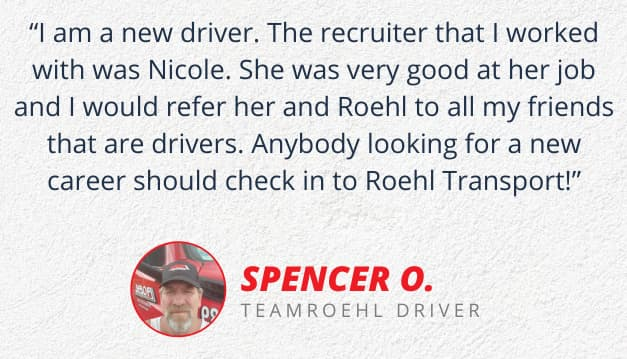 Experienced Truck Driver Spencer's testimonial about how Nikki helped him join Roehl Transport.